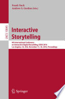 Interactive Storytelling  : 9th International Conference on Interactive Digital Storytelling, ICIDS 2016, Los Angeles, CA, USA, November 15–18, 2016, Proceedings