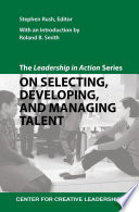 The Leadership in Action Series  On Selecting  Developing  and Managing Talent