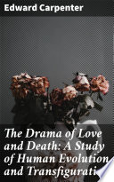 The Drama of Love and Death  A Study of Human Evolution and Transfiguration Book