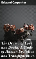 The Drama of Love and Death  A Study of Human Evolution and Transfiguration