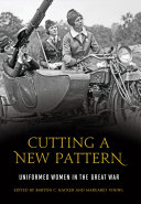 Cutting a New Pattern  Uniformed Women in the Great War