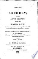 A Treatise on Archery; or, the art of shooting with the long bow, etc
