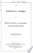 The Poetical Works of Rogers, Campbell, J. Montgomery, Lamb, and Kirke White ; Complete in One Volume