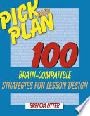 Pick and Plan  : 100 Brain-Compatible Strategies for Lesson Design