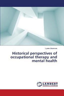 Historical Perspectives of Occupational Therapy and Mental Health