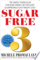 """Sugar Free 3: The Simple 3-Week Plan for More Energy, Better Sleep & Surprisingly Easy Weight Loss!"" by Michele Promaulayko"