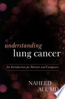 Understanding Lung Cancer  : An Introduction for Patients and Caregivers