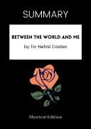 SUMMARY - Between The World And Me By Ta-Nehisi Coates Pdf/ePub eBook
