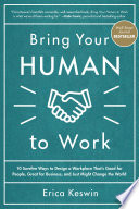 Bring Your Human To Work 10 Surefire Ways To Design A Workplace That Is Good For People Great For Business And Just Might Change The World