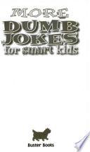 More Dumb Jokes for Smart Kids