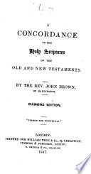 A Concordance to the Holy Scriptures of the Old and New Testaments  By the Rev  John Brown     Diamond Edition