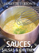 Sauces, Salsas, and Chutneys: James Peterson's Kitchen Education