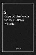 Carpe Per Diem   Seize the Check   Robin Williams