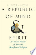 A Republic of Mind and Spirit  : A Cultural History of American Metaphysical Religion