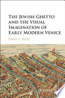 The Jewish Ghetto and the Visual Imagination of Early Modern Venice