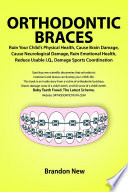 Orthodontic Braces Ruin Your Child s Physical Health  Cause Brain Damage  Cause Neurological Damage  Ruin Emotional Health  Reduce Usable I Q   Damage