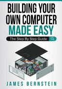 Building Your Own Computer Made Easy