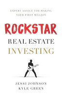 Rockstar Real Estate Investing: Expert Advice for Making Your First Million