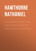 The Great Stone Face, and Other Tales of the White Mountains [Pdf/ePub] eBook