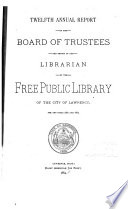 Annual Report Of The Board Of Trustees And Report Of The Librarian Of The Free Public Library Of The City Of Lawrence