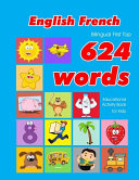 English - French Bilingual First Top 624 Words Educational Activity Book for Kids