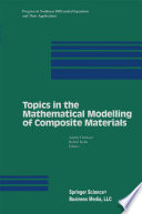 Topics In The Mathematical Modelling Of Composite Materials Book PDF