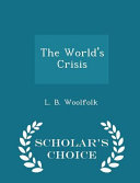 The World s Crisis   Scholar s Choice Edition