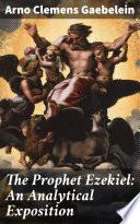 The Prophet Ezekiel  An Analytical Exposition