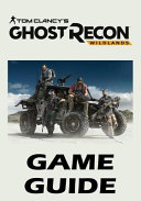 Tom Clancys Ghost Recon Wildlands   Game Guide