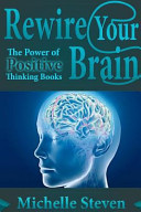 Rewire Your Brain  The Power of Positive Thinking Books Book