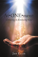 At   ONE   ment  Growing to Knowing God