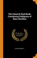 The General Stud Book, Containing Pedigrees of Race Hor5ses