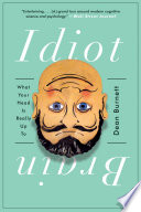"""""""Idiot Brain: What Your Head Is Really Up To"""" by Dean Burnett"""