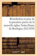 Ba(c)Na(c)Diction Et Pose de La Premia]re Pierre de La Nouvelle A(c)Glise Notre-Dame de Boulogne