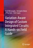 Variation Aware Design of Custom Integrated Circuits  A Hands on Field Guide