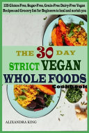 The 30 Day Strict Vegan Whole Foods Cookbook