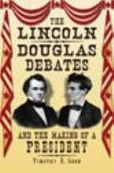 The Lincoln-Douglas Debates and the Making of a President [Pdf/ePub] eBook