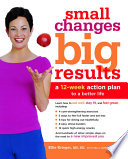 """Small Changes, Big Results: A 12-Week Action Plan to a Better Life"" by Ellie Krieger, Kelly James-Enger"