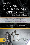 Fear Not! A Divine Restraining Order Against the Spirit of Fear: Establishing a Legal Framework in the Courts of Heaven for Living a Fearless Lifestyl