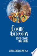 """Cosmic Ascension: Your Cosmic Map Home"" by Joshua David Stone"