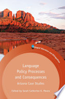Language Policy Processes and Consequences  : Arizona Case Studies