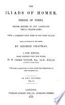 The Iliads of Homer  Prince of Poets  Never Before in Any Language Truly Translated     Done According to the Greek by G  Chapman  A New Edition  with Introduction and Notes by W  Cooke Taylor     With Forty Engravings on Wood  from the Compositions of John Flaxman Book