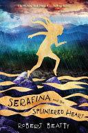 Serafina and the Splintered Heart  The Serafina Series Book 3  Book