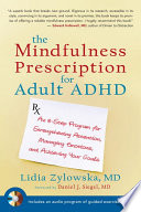 """The Mindfulness Prescription for Adult ADHD: An 8-Step Program for Strengthening Attention, Managing Emotions, and Achieving Your Goals"" by Lidia Zylowska, Daniel Siegel"