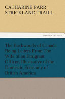 Pdf The Backwoods of Canada Being Letters From The Wife of an Emigrant Officer, Illustrative of the Domestic Economy of British America Telecharger