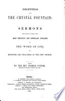 Droppings from the crystal fountain  sermon explanatory of some of the most difficult and important passages of the word of God  by ministers and preachers of the New Church  Edited by     Thomas Goyder Book