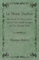Le Morte Darthur; The Book Of King Arthur And Of His Noble Knights Of The Round Table [Pdf/ePub] eBook