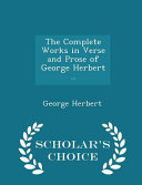 The Complete Works in Verse and Prose of George Herbert      Scholar s Choice Edition