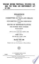 Welfare Reform Proposals  Including H R  4605  the Work and Responsibility Act of 1994 Book