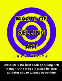 Magic of Selling Art: Absolutely the best book on selling Art! It unveils the magic in a step-by-step guide for you to succeed every time. Pdf/ePub eBook